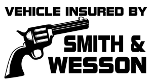 Bumper Sticker: Vehicle Insured by Smith & Wesson