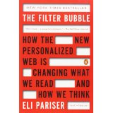 The Filter Bubble: How the New Personalized Web Is Changing What We Read and How We Think  Author: Eli Pariser  Publisher: Penguin Books Copyright 2011 by Eli Pariser Pages 2-3, 5-7