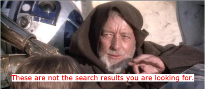 these are not the search results you are looking for