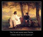 Jesus - I am not talking about Twitter