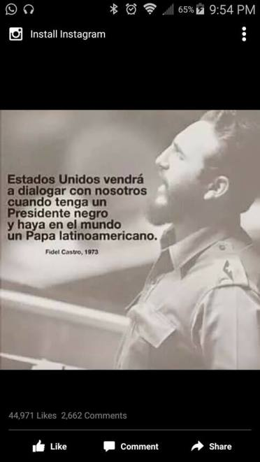 Castro quote - the US will dialog with us when it has a black president and a Latinamerican Pope dated 1973