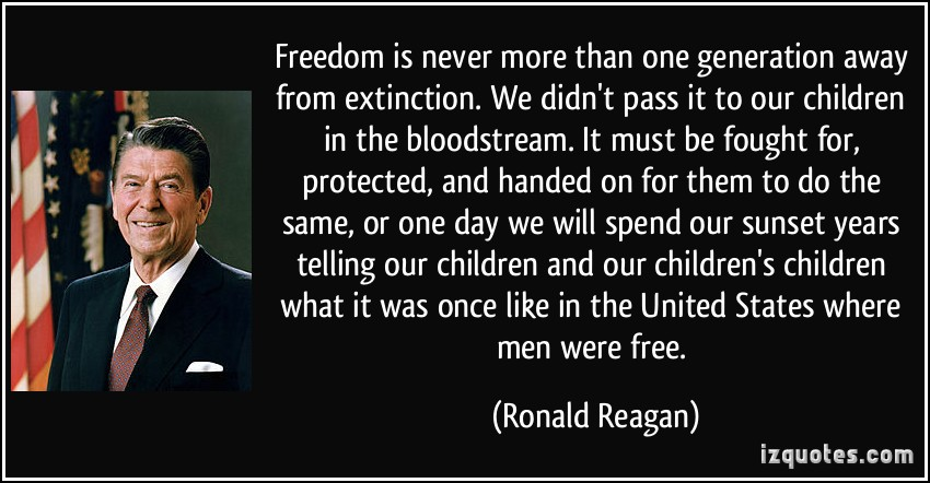 freedom-is-never-more-than-one-generation-away-from-extinction-we-didn-t-pass-it-to-our-children-ronald-reagan