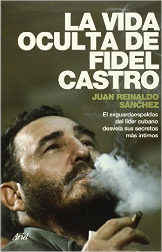 Tell all book by former Castro bodyguard Juan Reinaldo Sánchez