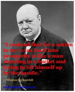 churchill - a nation cannot tax itself into prosperity