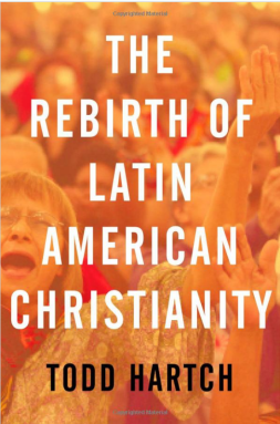 the-rebirth-of-latin-american-christianity-by-todd-hartch