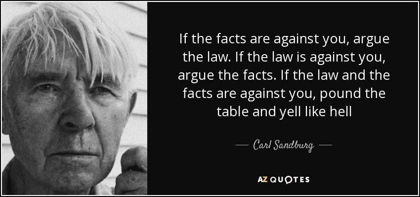 if-the-facts-are-against-you-argue-the-law-if-the-law-is-against-you-argue-the-facts-carl-sandburg