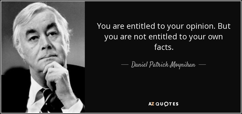 Moynihan-quote-you-are-entitled-to-your-opinion-but-you-are-not-entitled-to-your-own-facts-daniel-patrick-moynihan-36-8-0815
