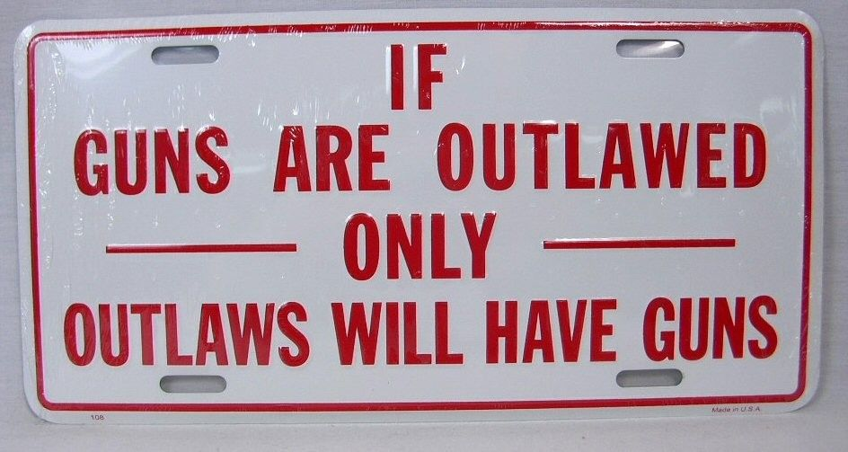 when guns are outlawed only outlaws will have guns