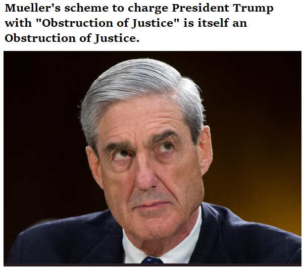 muellers scheme to charge president trump with obstruction of justice is itself an obstruction of justice