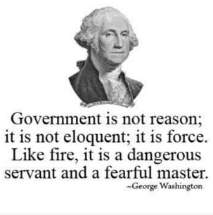 george washington quote - government is not reason dangerous servant fearful master
