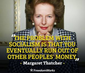 margaret thatcher - the problem with socialism is you eventually run out of other peoples money
